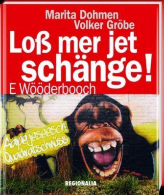 Loss mer jet schänge!, Marita Dohmen, Volker Gröbe