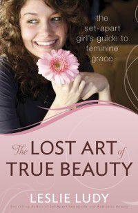 Lost Art of True Beauty, Leslie Ludy