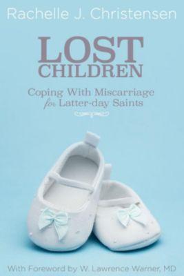 Lost Children: Coping with Miscarriage for Latter-day Saints, Rachelle J. Christensen
