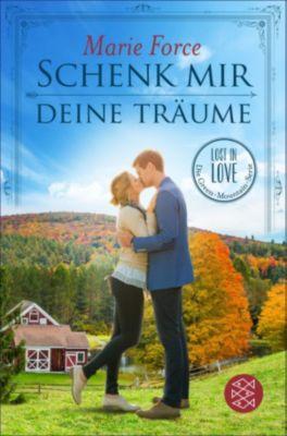 Lost in Love. Die Green-Mountain-Serie: Schenk mir deine Träume, Marie Force