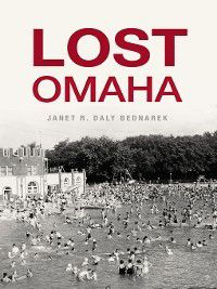 Lost: Lost Omaha, Janet R. Daly Bednarek