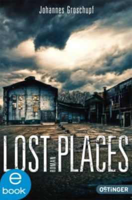 Lost Places: Lost Places, Johannes Groschupf
