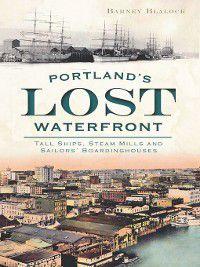 Lost: Portland's Lost Waterfront, Barney Blalock