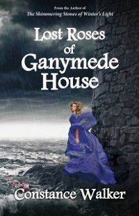 Lost Roses of Ganymede House, Constance Walker