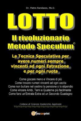 Lotto. Il rivoluzionario Metodo Speculum, Pietro Randazzo