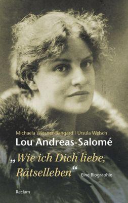 Lou Andreas-Salomé. ...wie ich Dich liebe, Rätselleben, Michaela Wiesner-Bangard, Ursula Welsch