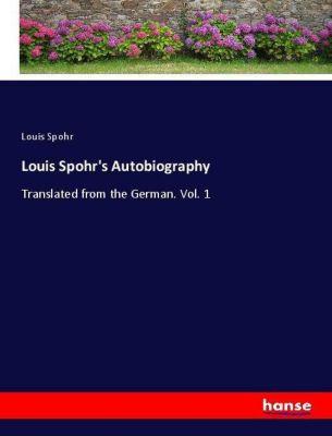 Louis Spohr's Autobiography, Louis Spohr