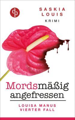 Louisa Manu-Reihe: Mordsmäßig angefressen (Frauenkrimi, Chick Lit, Frauenroman), Saskia Louis
