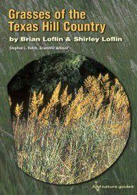 Louise Lindsey Merrick Natural Environment Series: Grasses of the Texas Hill Country, Brian Loflin, Shirley Loflin