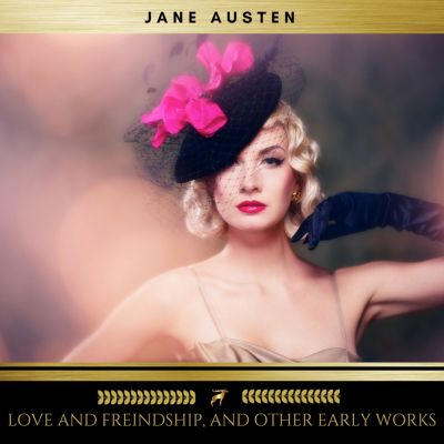 Love and Freindship, and Other Early Works, Jane Austen