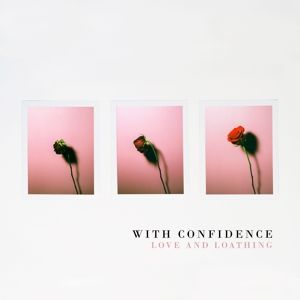 Love And Loathing (Vinyl), With Confidence