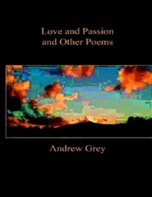 Love and Passion and Other Poems, Andrew Grey