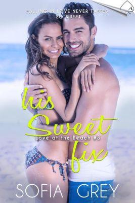 Love at the Beach: His Sweet Fix (Love at the Beach, #3), Sofia Grey