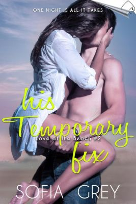 Love at the Beach: His Temporary Fix (Love at the Beach, #2), Sofia Grey