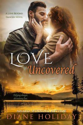 Love Beyond Danger: Love Uncovered (Love Beyond Danger, #2), Diane Holiday