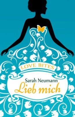 Love Bites (3) - Lieb mich, Sarah Neumann