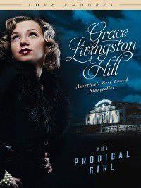 Love Endures: The Prodigal Girl, Grace Livingston Hill