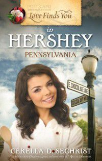 Love Finds You: Love Finds You in Hershey, Pennsylvania, Cerella Sechrist
