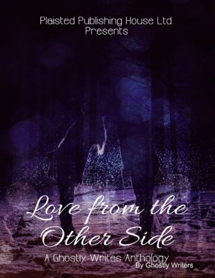Love from the Other Side - A Ghostly Writes Anthology, Ghostly Writers