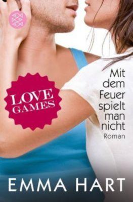 Love Games Band 3: Mit dem Feuer spielt man nicht - Emma Hart  