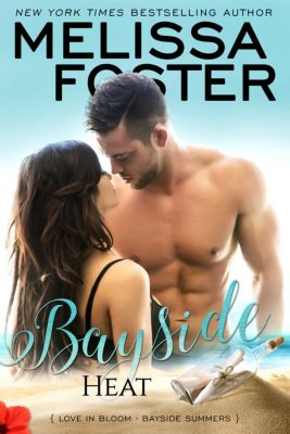 LOVE IN BLOOM (Snow Sisters, The Bradens, The Remingtons, The Ryders, Seaside Summers, Bayside Summers & The Montgomerys): Bayside Heat (Bayside Summers Book 3), Melissa Foster