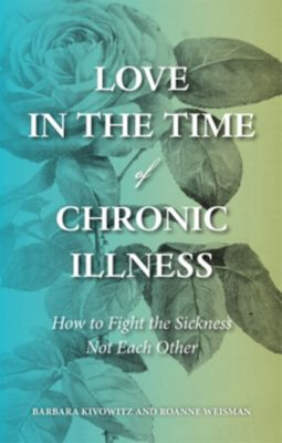 Love in the Time of Chronic Illness, Roanne Weisman, Barbara Kivowitz