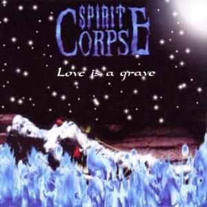 Love Is A Grave, Spirit Corpse