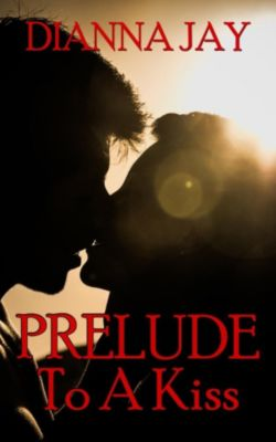 Love Is Spoken Here: Prelude To A Kiss (Love Is Spoken Here, #1), Dianna Jay