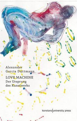 Love Machine, Alexander Garcia Düttmann