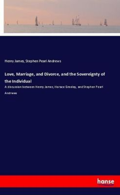 Love, Marriage, and Divorce, and the Sovereignty of the Individual, Henry James, Stephen Pearl Andrews
