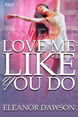 Love Me Like You Do: Love Me Like You Do, Eleanor Dawson