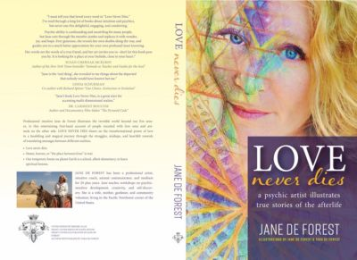 Love Never Dies - A Psychic Artist Illustrates True Stories of the Afterlife, Jane de Forest