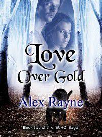 Love Over Gold (Book 2 of the 'Echo' Saga), Alex Rayne