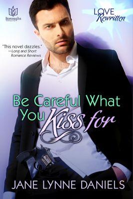 Love Rewritten: Be Careful What You Kiss For, Jane Lynne Daniels