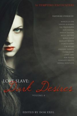 Love Slave: Love Slave: Dark Desires, Fiona Shaw, Louise Blaydon, Lynn Lake, Hunter Byrd, Rob Rosen, CM Peters, Elia Nicole, Gregory Norris, Harley Easton, Katey Tattrie, Marcella Uva, Margot North, Marie Piper, Sienna Saint-Cyr, Val Prozorova, Penelope Pruitt