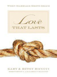 Love That Lasts (Foreword by CJ and Carolyn Mahaney), Gary and Betsy Ricucci
