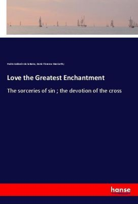 Love the Greatest Enchantment, Pedro Calderón de la Barca, Denis Florence MacCarthy