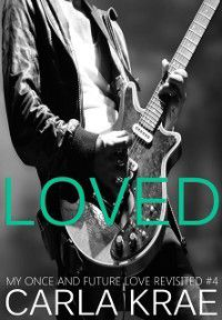 Loved (My Once and Future Love Revisited, #4), Carla Krae