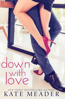 Loveswept: Down with Love, Kate Meader
