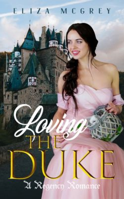 Loving the Duke: A Regency Romance, Eliza McGrey