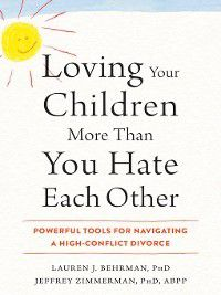 Loving Your Children More Than You Hate Each Other, Jeffrey Zimmerman, Lauren J. Behrman