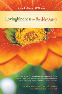 Lovingkindness in the Morning, Gale LeGrand Williams
