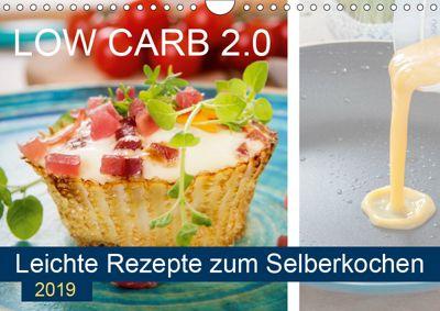Low Carb 2.0 - Leichte Rezepte zum Selberkochen (Wandkalender 2019 DIN A4 quer), Carmen Steiner