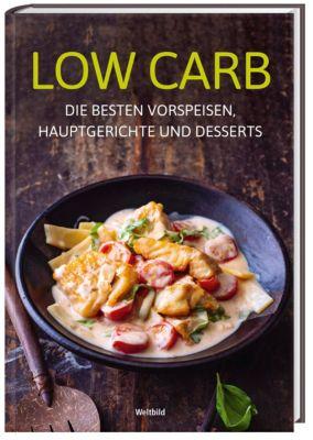 Low Carb - Die besten Vorspeisen Hauptgerichte und Desserts
