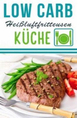 Low Carb Heißluftfritteuse Rezepte - Kochen & Backen mit der Heißluftfritteuse - Lea Schmidt |