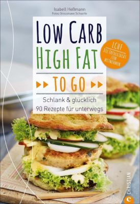 Low Carb High Fat to go - Isabell Heßmann |