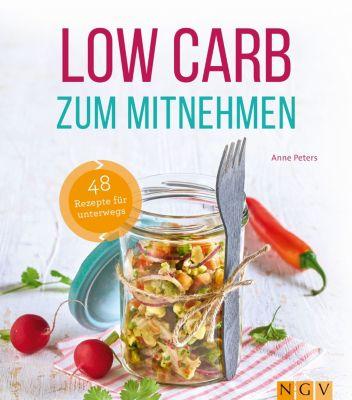 Low Carb: Low Carb zum Mitnehmen, Anne Peters