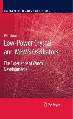 Low-Power Crystal and MEMS Oscillators, Eric Vittoz
