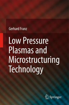 Low Pressure Plasmas and Microstructuring Technology, Gerhard Franz