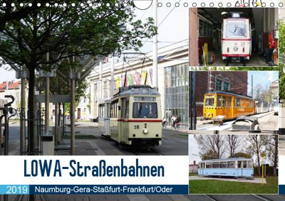 LOWA-Straßenbahnen Naumburg-Gera-Staßfurt-Frankfurt/Oder (Wandkalender 2019 DIN A4 quer), Wolfgang Gerstner